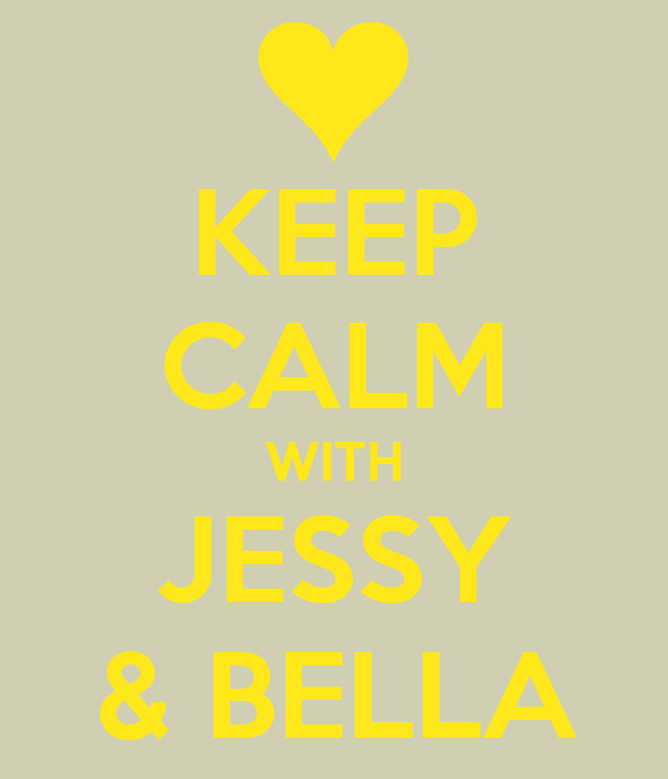 KEEP CALM WITH JESSY & BELLA