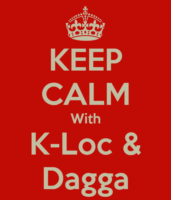 KEEP CALM With K-Loc & Dagga