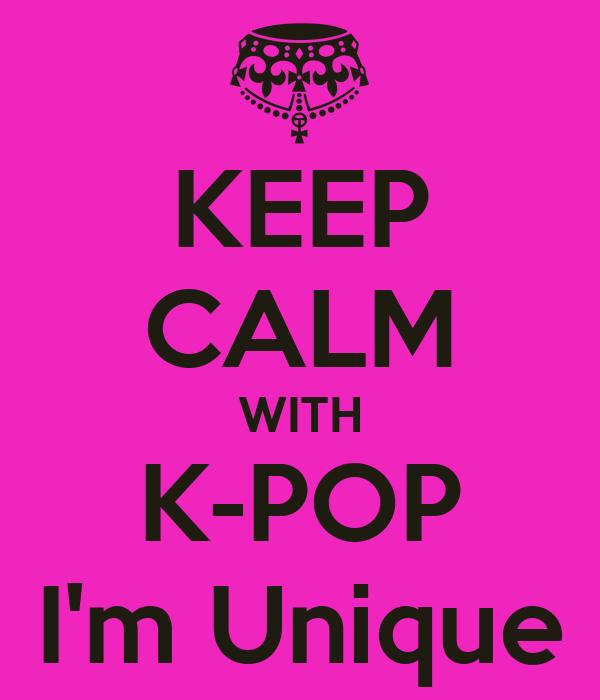 KEEP CALM WITH K-POP I'm Unique