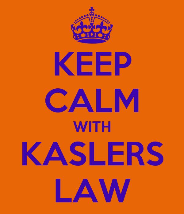 KEEP CALM WITH KASLERS LAW