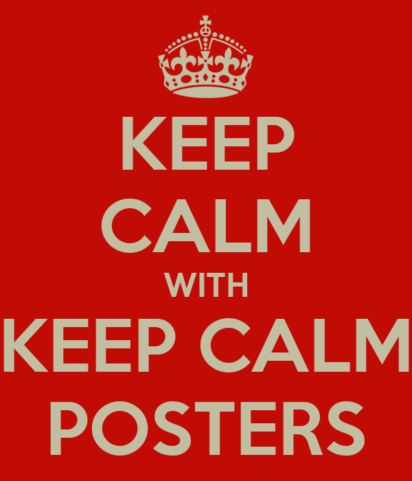 KEEP CALM WITH KEEP CALM POSTERS