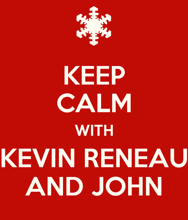 KEEP CALM WITH KEVIN RENEAU AND JOHN