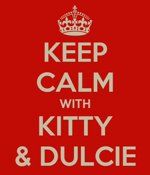 KEEP CALM WITH KITTY & DULCIE