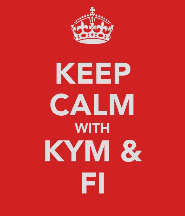 KEEP CALM WITH KYM & FI