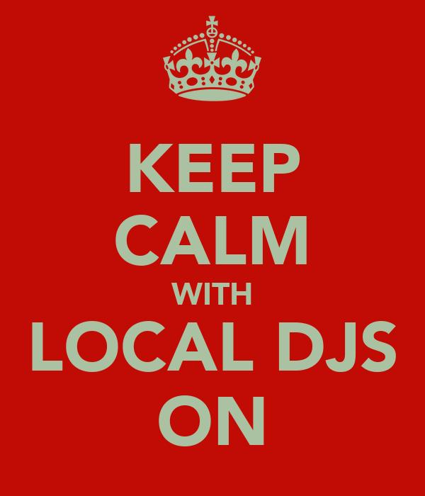 KEEP CALM WITH LOCAL DJS ON