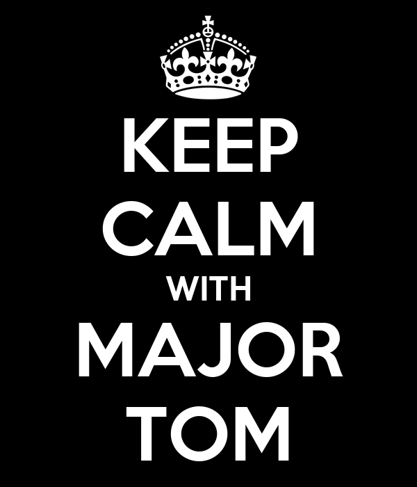 KEEP CALM WITH MAJOR TOM