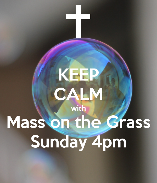 KEEP CALM with Mass on the Grass Sunday 4pm
