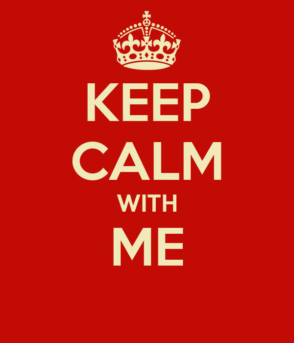 KEEP CALM WITH ME