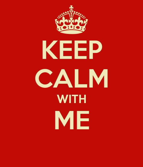 KEEP CALM WITH ME