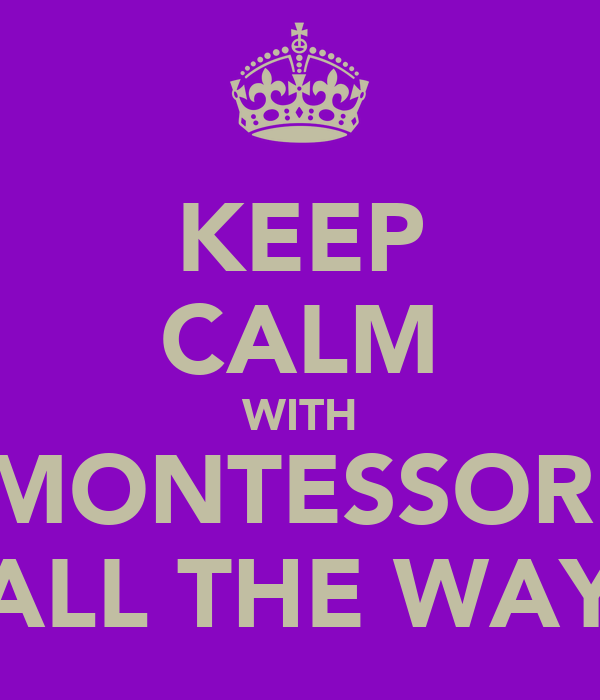 KEEP CALM WITH MONTESSORI ALL THE WAY