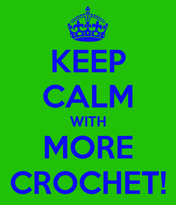 KEEP CALM WITH MORE CROCHET!