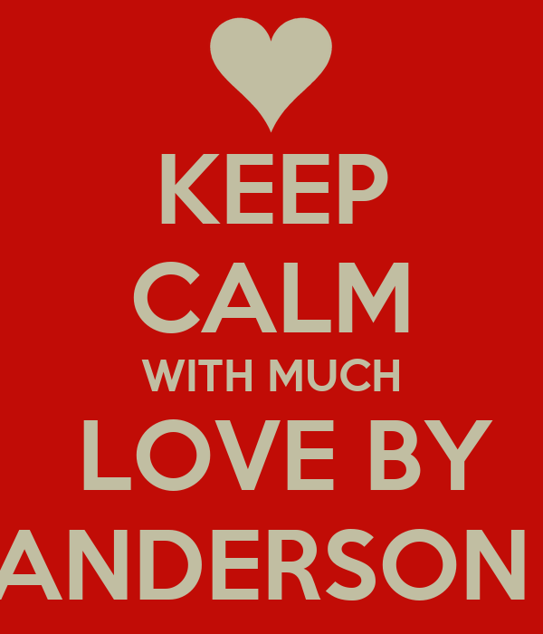 KEEP CALM WITH MUCH  LOVE BY ANDERSON