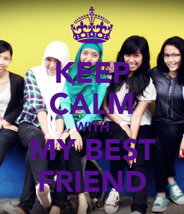 KEEP CALM WITH MY BEST FRIEND