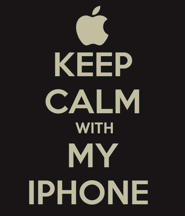 KEEP CALM     WITH  MY  IPHONE