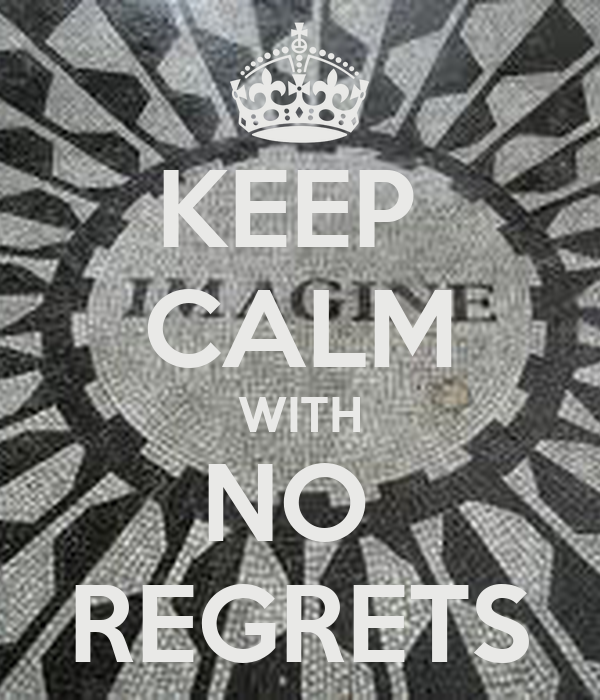 KEEP  CALM WITH NO  REGRETS