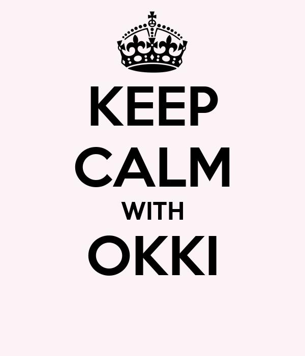KEEP CALM WITH OKKI