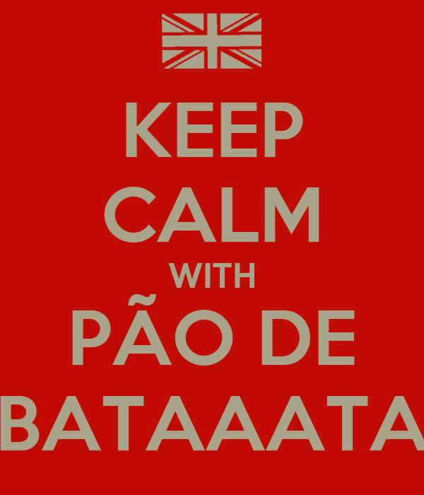 KEEP CALM WITH PÃO DE BATAAATA