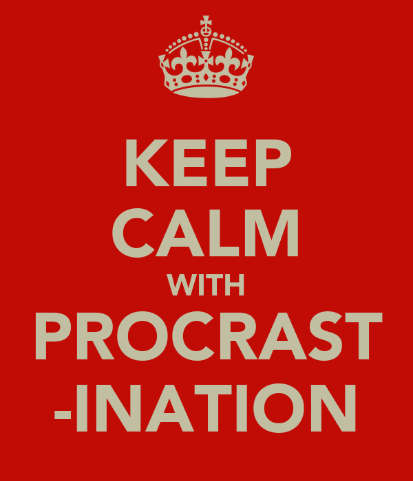 KEEP CALM WITH PROCRAST -INATION