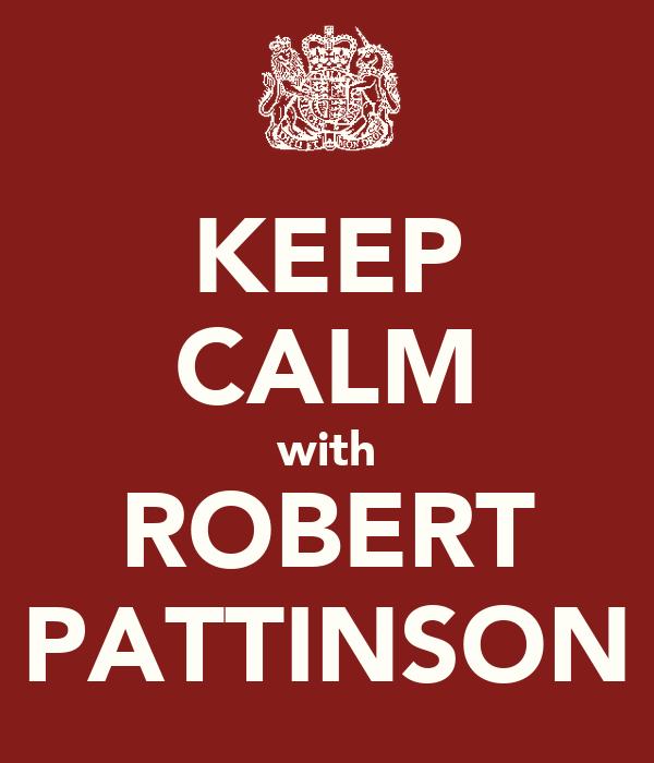 KEEP CALM with ROBERT PATTINSON