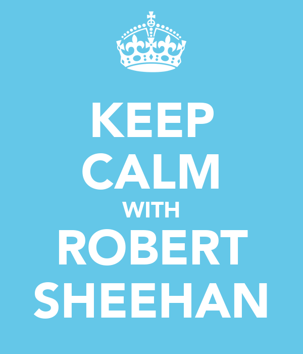KEEP CALM WITH ROBERT SHEEHAN