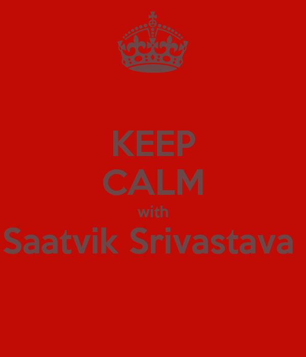 KEEP CALM with Saatvik Srivastava