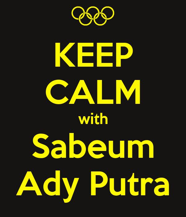 KEEP CALM with Sabeum Ady Putra