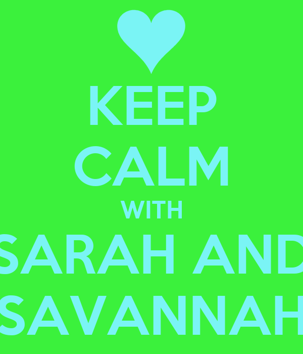 KEEP CALM WITH SARAH AND SAVANNAH