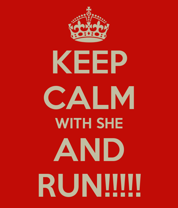 KEEP CALM WITH SHE AND RUN!!!!!