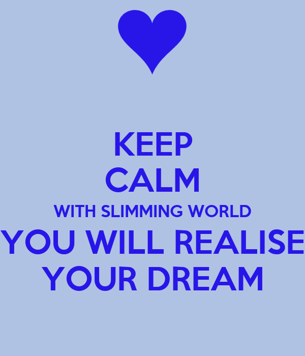 KEEP CALM WITH SLIMMING WORLD YOU WILL REALISE YOUR DREAM