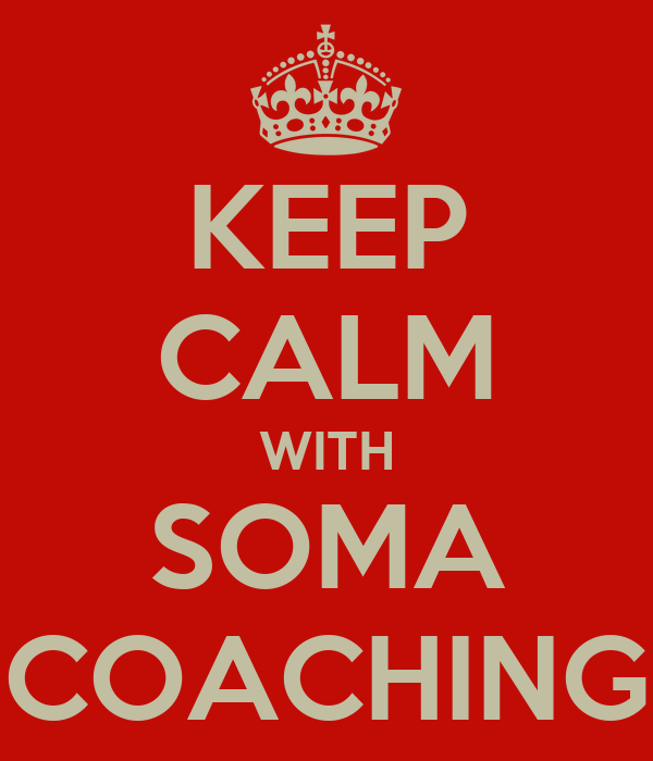 KEEP CALM WITH SOMA COACHING