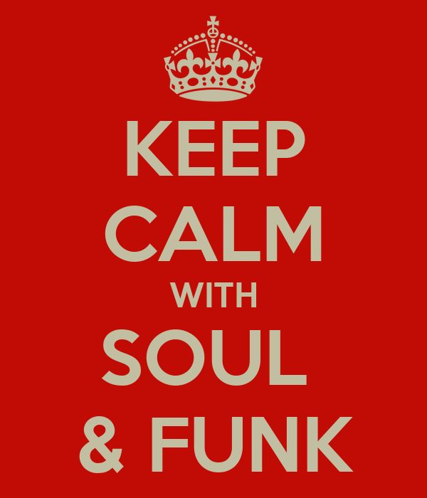 KEEP CALM WITH SOUL  & FUNK