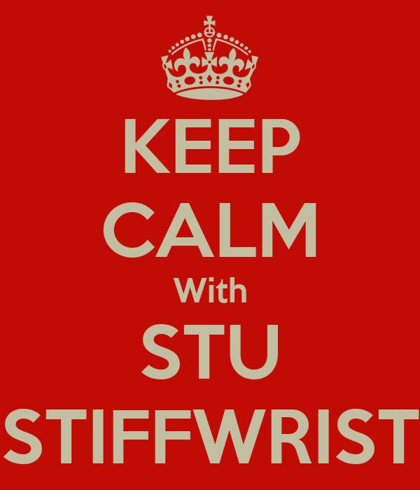 KEEP CALM With STU STIFFWRIST