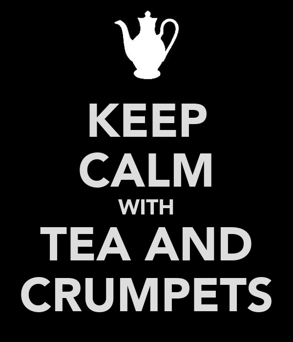 KEEP CALM WITH TEA AND CRUMPETS