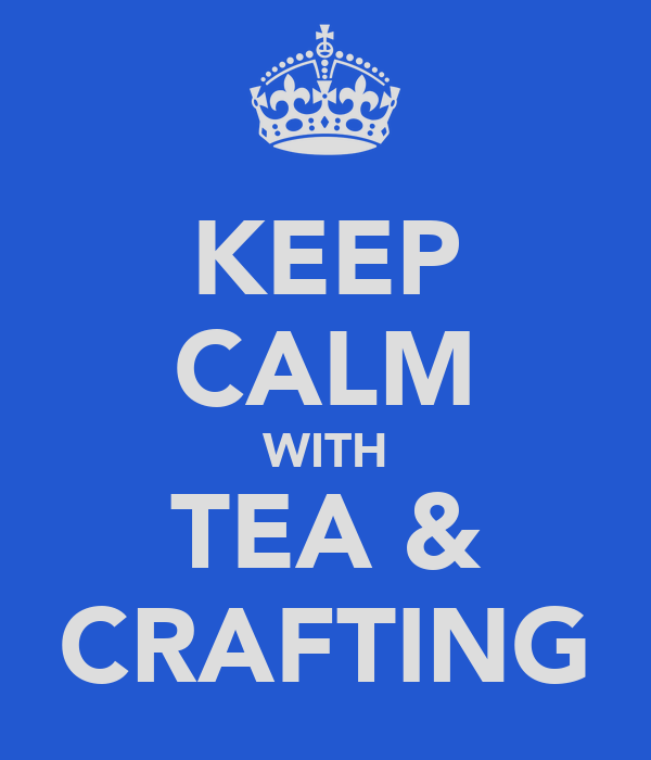 KEEP CALM WITH TEA & CRAFTING