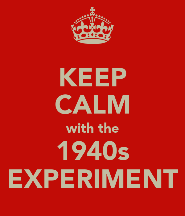 KEEP CALM with the 1940s EXPERIMENT