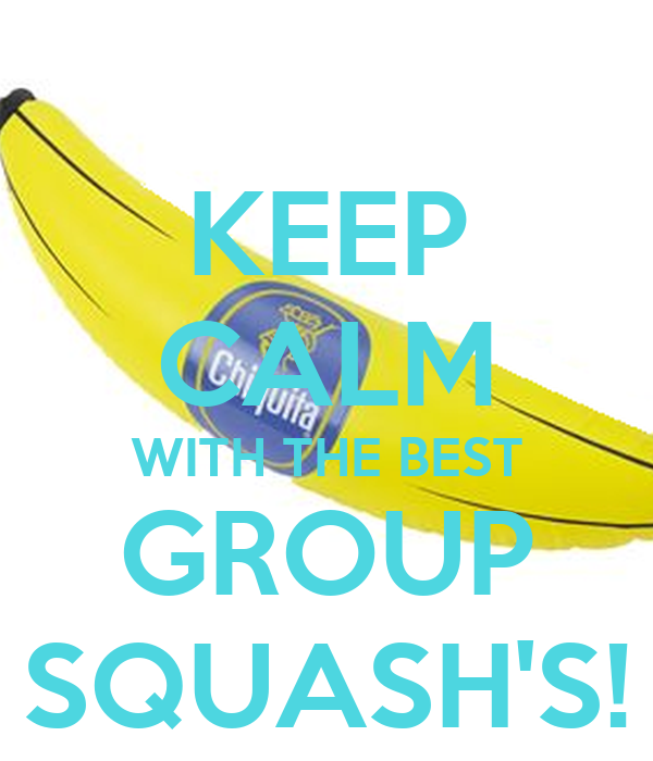 KEEP CALM WITH THE BEST GROUP SQUASH'S!