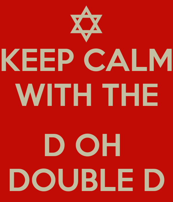 KEEP CALM WITH THE  D OH  DOUBLE D