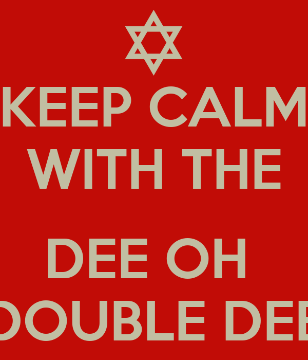 KEEP CALM WITH THE  DEE OH  DOUBLE DEE
