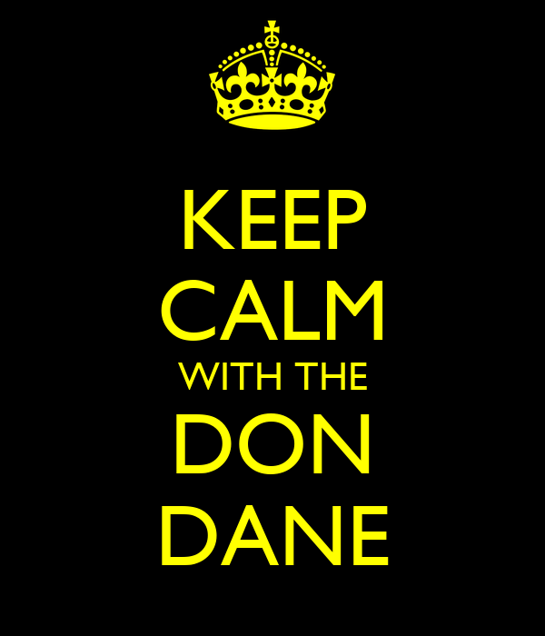 KEEP CALM WITH THE DON DANE