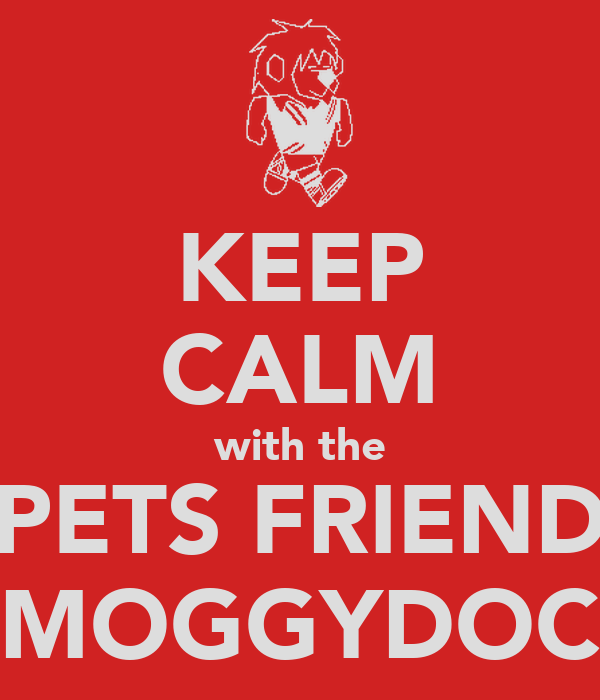 KEEP CALM with the PETS FRIEND MOGGYDOC