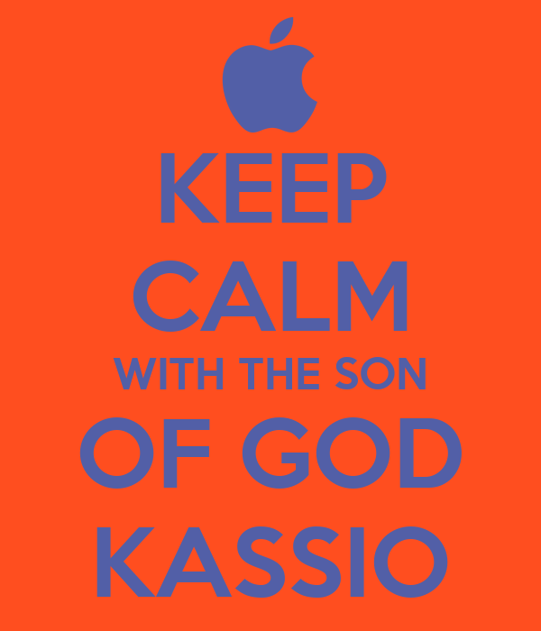 KEEP CALM WITH THE SON OF GOD KASSIO