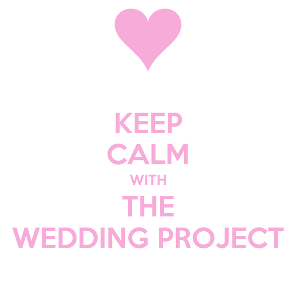 KEEP CALM WITH THE WEDDING PROJECT