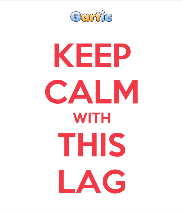 KEEP CALM WITH THIS LAG