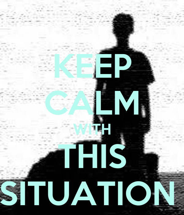 KEEP CALM WITH THIS SITUATION