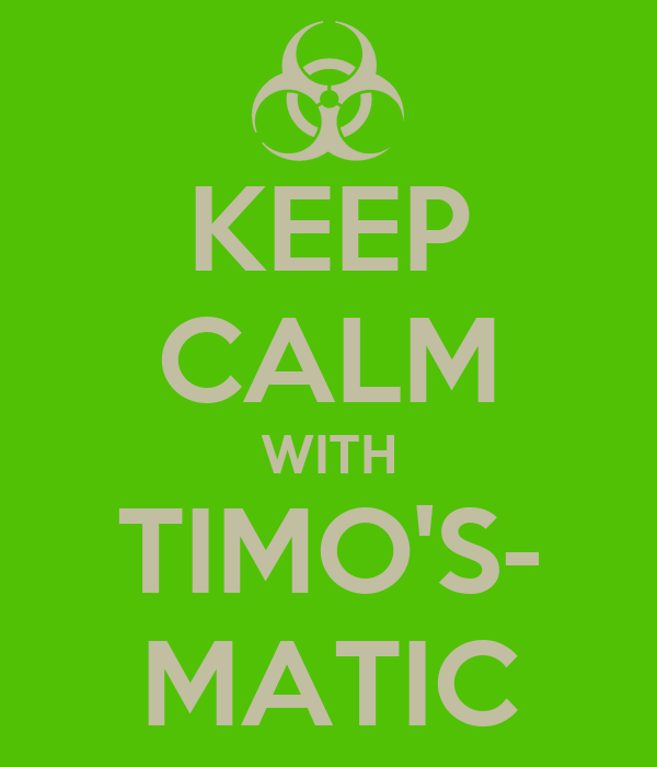 KEEP CALM WITH TIMO'S- MATIC