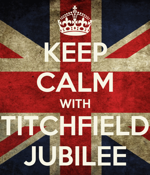 KEEP CALM WITH TITCHFIELD JUBILEE