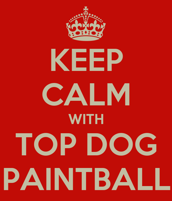 KEEP CALM WITH TOP DOG PAINTBALL