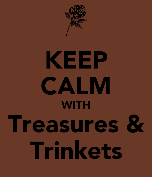 KEEP CALM WITH Treasures & Trinkets