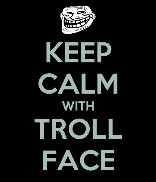 KEEP CALM WITH TROLL FACE