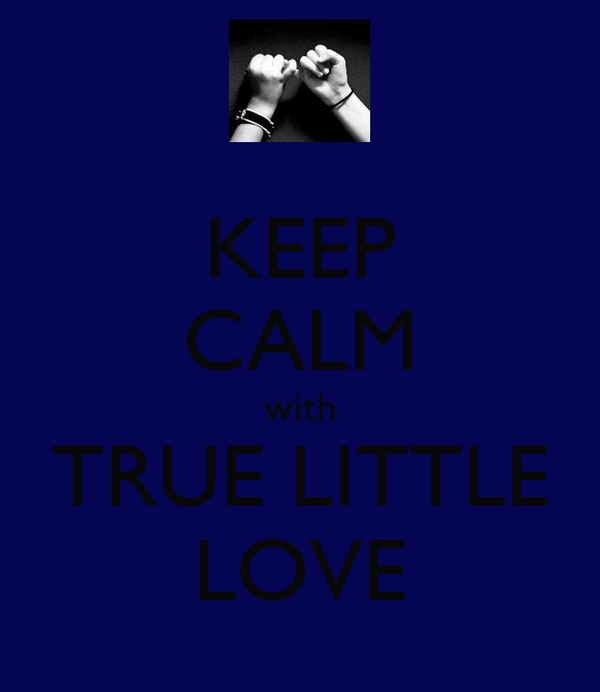 KEEP CALM with TRUE LITTLE LOVE